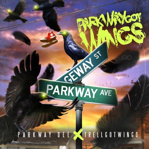 """Parkway Dee & TrellGotWings Presents: """"Parkway Got Wings"""""""