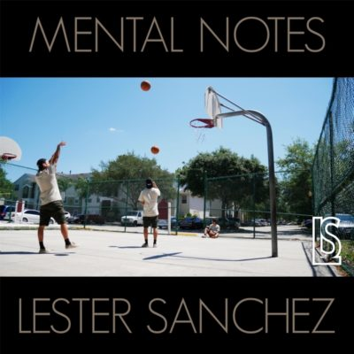 "Lester Sanchez channels several emotions on the ""Mental Notes"" EP"